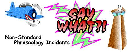 SAY WHAT! Non-Standard Phraseology Incidents